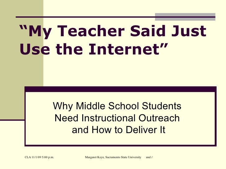 """"""" My Teacher Said Just Use the Internet"""" Why Middle School Students  Need Instructional Outreach  and How to Deliver It"""