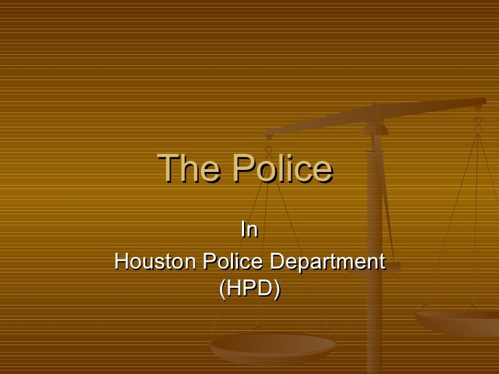 The Police  In Houston Police Department (HPD)