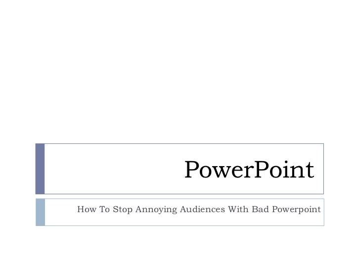 PowerPointHow To Stop Annoying Audiences With Bad Powerpoint
