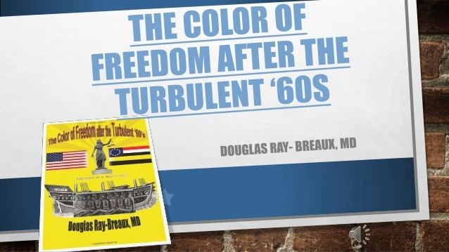 "THE COLOR OF FREEDOM AFTER THE TURBULENT ""60S 1. Antebellum (Farming) era- a. Diaspora b. Origin of African American cultu..."