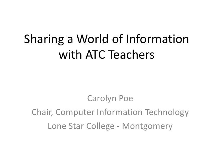 Sharing a World of Information with ATC Teachers<br />Carolyn Poe<br />Chair, Computer Information Technology<br />Lone St...