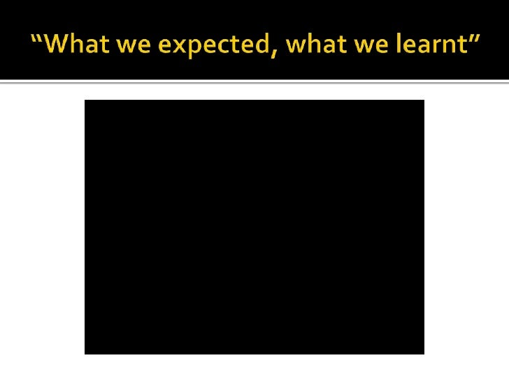 """What we expected, what we learnt""<br />"