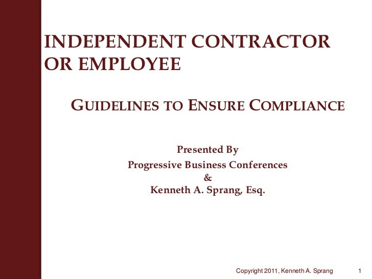 INDEPENDENT CONTRACTOROR EMPLOYEE<br />Guidelines to Ensure Compliance<br />Presented By<br />Progressive Business Confere...