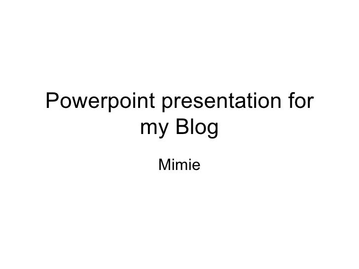 Powerpoint presentation for my Blog Mimie
