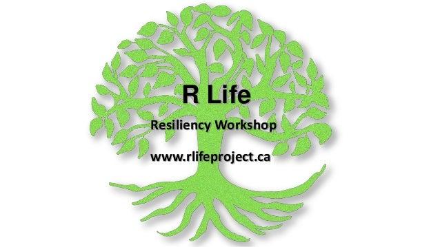 R LifeResiliency Workshopwww.rlifeproject.ca