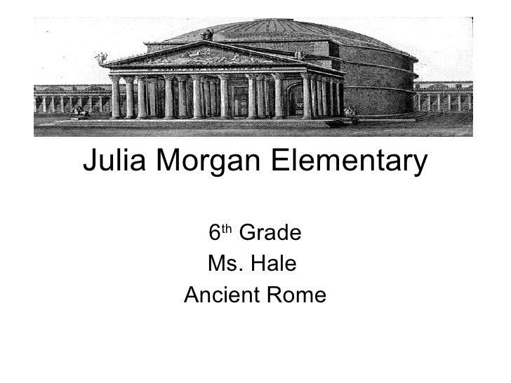 Julia Morgan Elementary 6 th  Grade Ms. Hale  Ancient Rome