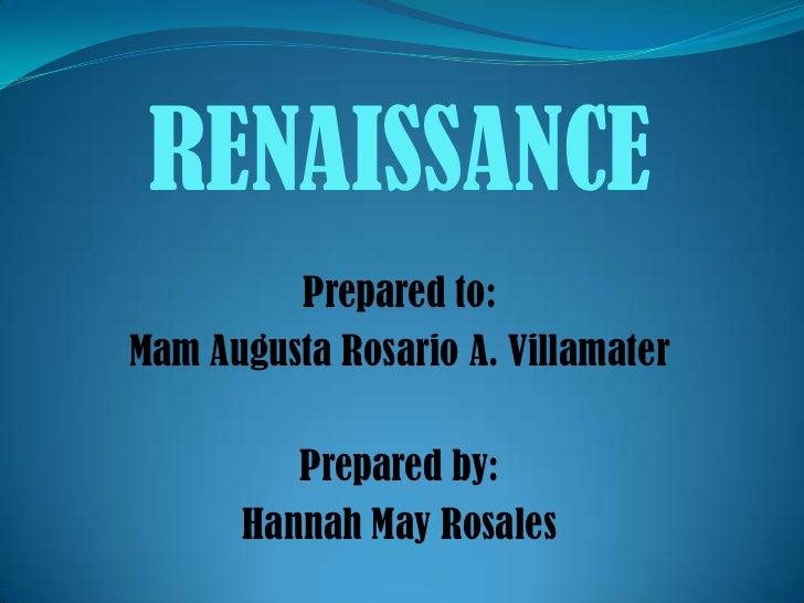 RENAISSANCE         Prepared to:Mam Augusta Rosario A. Villamater         Prepared by:      Hannah May Rosales