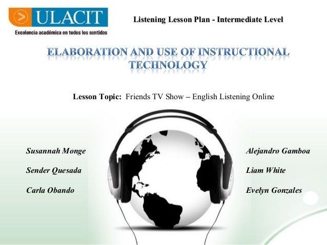 Listening Lesson Plan - Intermediate LevelListening Lesson Plan - Intermediate Level Lesson Topic: Friends TV Show – Engli...