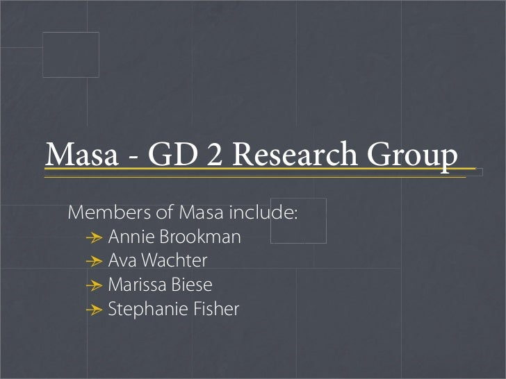 """Masa - GD 2 Research Group                     "" Members of Masa include:  • Annie Brookman  • Ava Wachter  • Marissa Bie..."
