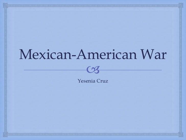 Mexican-American War<br />YeseniaCruz<br />