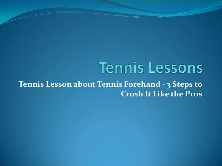 Tennis Lessons<br />Tennis Lesson about Tennis Forehand - 3 Steps to Crush It Like the Pros<br />