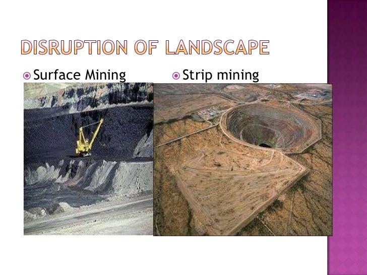Disruption of Landscape<br />Surface Mining<br />Strip mining<br />