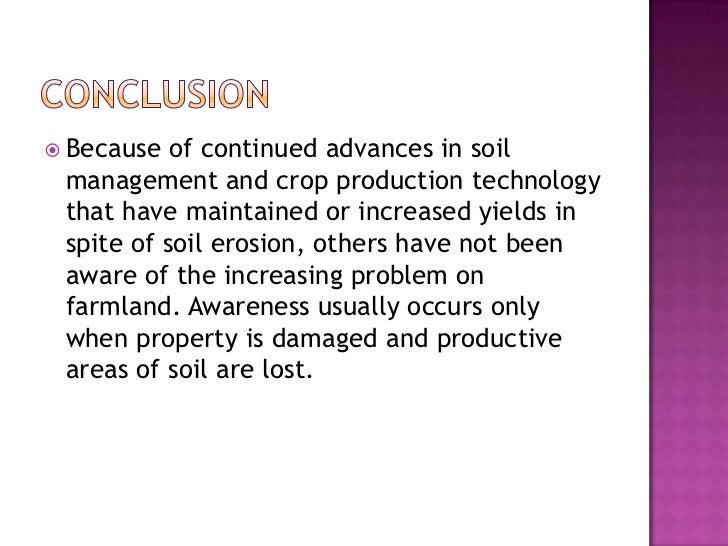 Conclusion<br />Because of continued advances in soil management and crop production technology that have maintained or in...