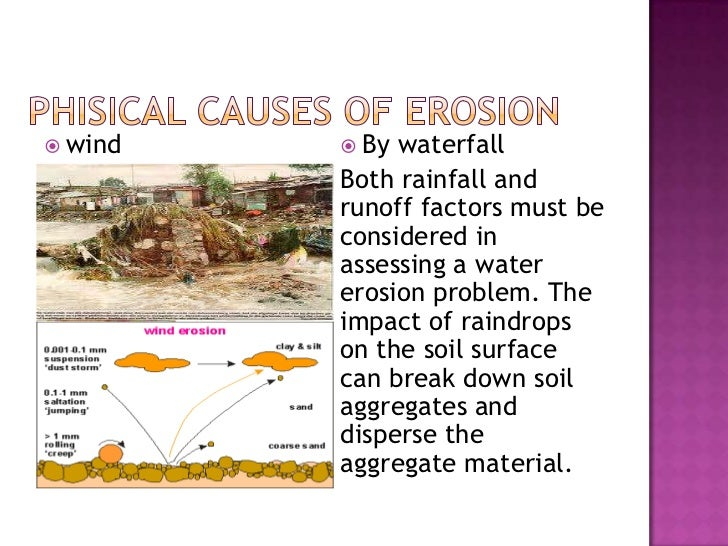 Phisical Causes of Erosion<br />wind<br />By waterfall<br />Both rainfall and runoff factors must be considered in assessi...