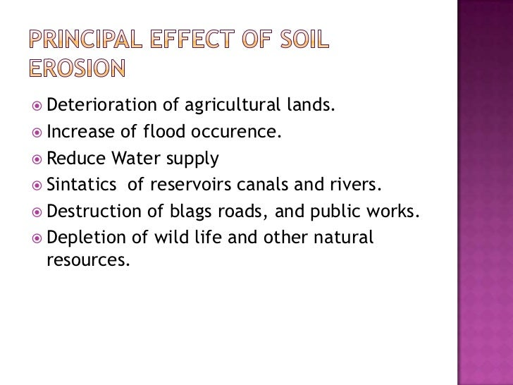 Principal Effect Of Soil Erosion<br />Deterioration of agricultural lands.<br />Increase of flood occurence.<br />Reduce W...