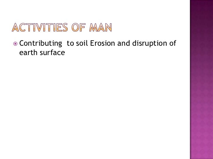 Activities Of Man<br />Contributing  to soil Erosion and disruption of earth surface<br />