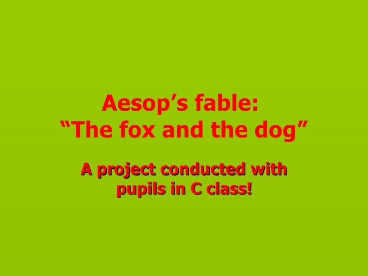 """Aesop's fable:""""The fox and the dog"""" A project conducted with     pupils in C class!"""