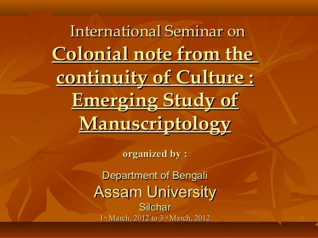 International Seminar onColonial note from thecontinuity of Culture :  Emerging Study of   Manuscriptology             org...