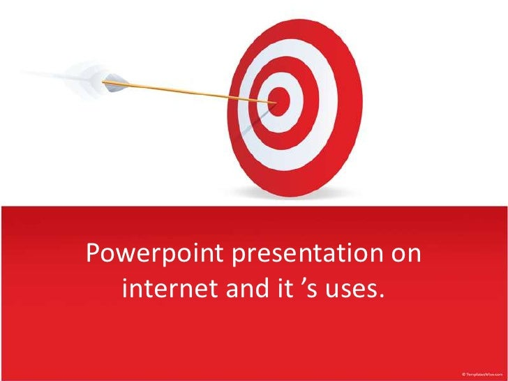 Powerpoint presentation on  internet and it 's uses.
