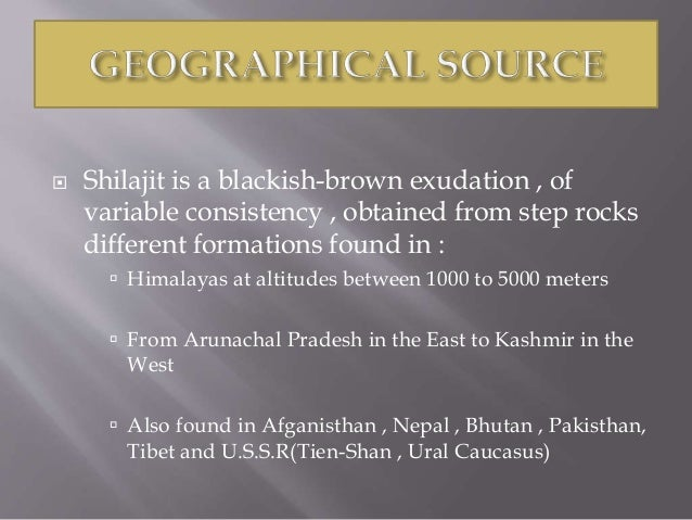  Shilajit is a blackish-brown exudation , of variable consistency , obtained from step rocks different formations found i...