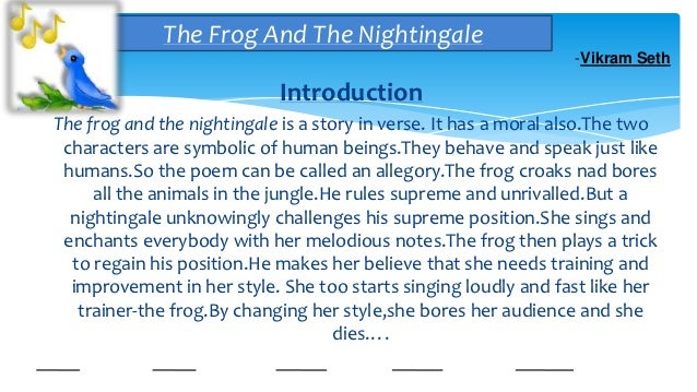 summary of the frog and the nightingale vikram seth Summary in a bog, which was called the frog called the nightingale 'stupid'  poetry äää by vikram seth 1 the frog and the nightingale d.