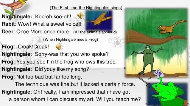 (The First time the Nightingales sings)Nightingale: Koo-oh!koo-oh!...Rabit: Wow! What a sweet voice!!Deer: Once More,once ...