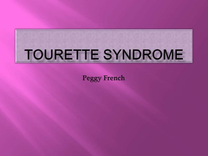 Tourette Syndrome<br />Peggy French<br />