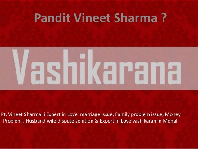 Pt. Vineet Sharma ji Expert in Love marriage issue, Family problem issue, Money Problem , Husband wife dispute solution & ...