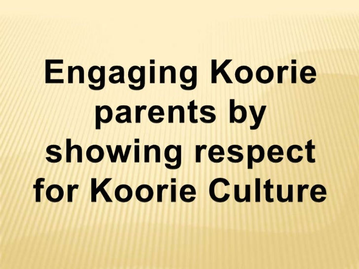 Engaging Koorie parents by<br />showing respect<br />for Koorie Culture<br />