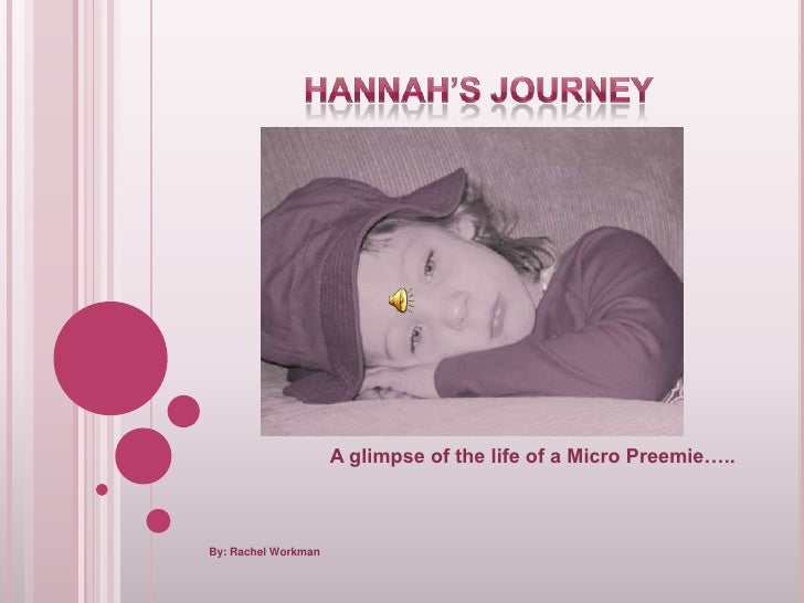 Hannah's Journey<br />A glimpse of the life of a Micro Preemie…..<br />By: Rachel Workman<br />
