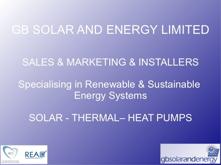 GB SOLAR AND ENERGY LIMITED SALES & MARKETING & INSTALLERS Specialising in Renewable & Sustainable  Energy Systems SOLAR -...