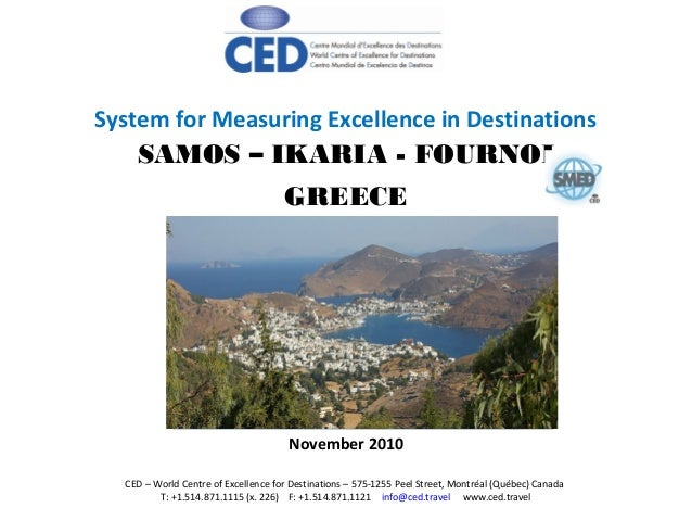 SAMOS – IKARIA - FOURNOI GREECE System for Measuring Excellence in Destinations November 2010 CED – World Centre of Excell...