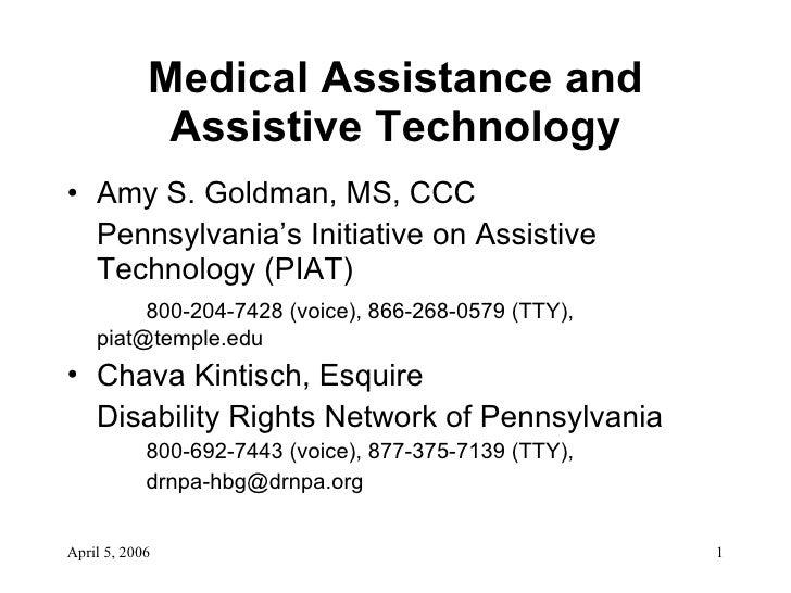 Medical Assistance and Assistive Technology <ul><li>Amy S. Goldman, MS, CCC </li></ul><ul><li>Pennsylvania's Initiative on...