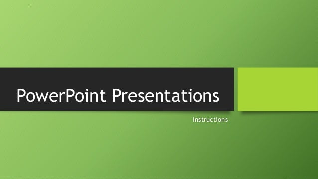PowerPoint Presentations Instructions