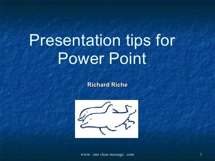 Presentation tips for Power Point Richard Riche