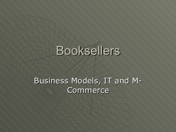 Booksellers Business Models, IT and M-Commerce