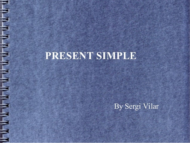 PRESENT SIMPLE          By Sergi Vilar