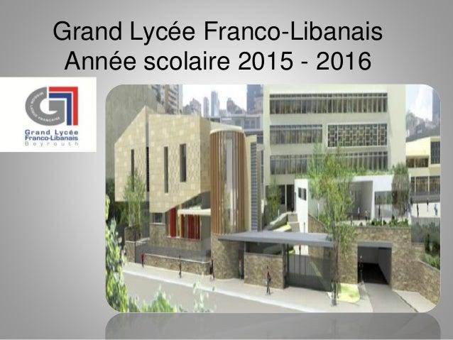 Grand Lycée Franco-Libanais Année scolaire 2015 - 2016