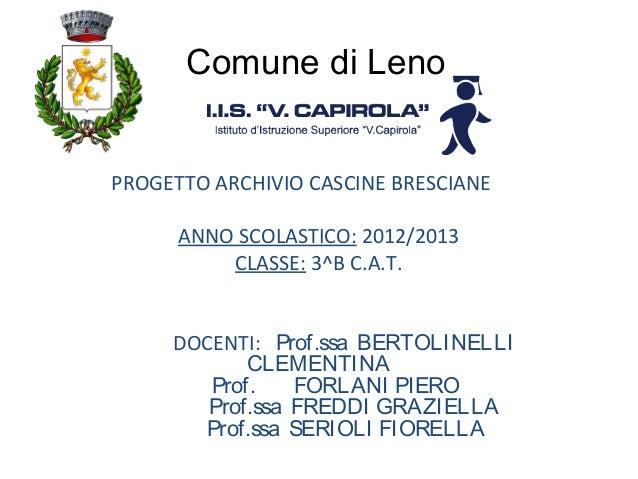 PROGETTO ARCHIVIO CASCINE BRESCIANE ANNO SCOLASTICO: 2012/2013 CLASSE: 3^B C.A.T. DOCENTI: Prof.ssa BERTOLINELLI CLEMENTIN...