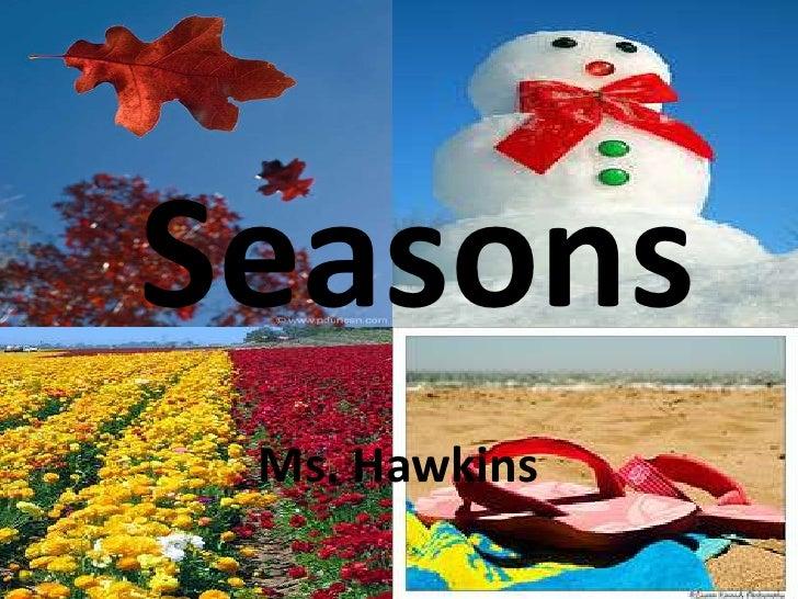 Seasons<br />Ms. Hawkins<br />