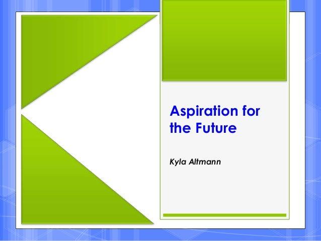 Aspiration forthe FutureKyla Altmann