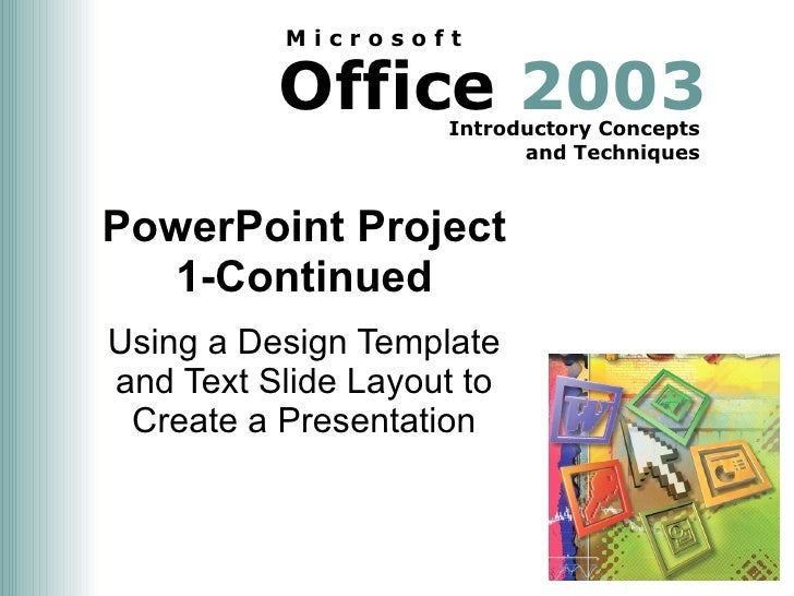 PowerPoint Project 1-Continued Using a Design Template and Text Slide Layout to Create a Presentation
