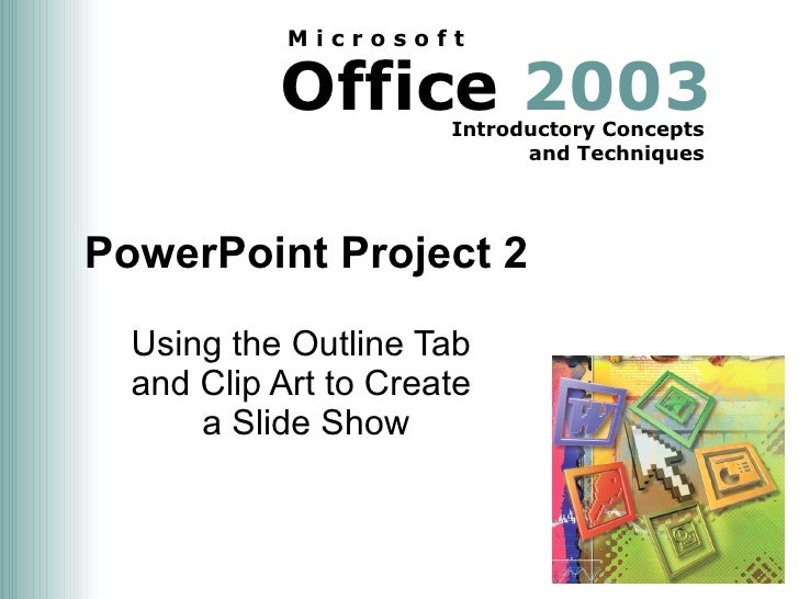 PowerPoint Project 2 Using the Outline Tab  and Clip Art to Create  a Slide Show
