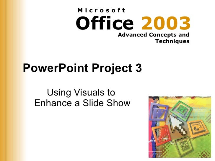 PowerPoint Project 3 Using Visuals to  Enhance a Slide Show