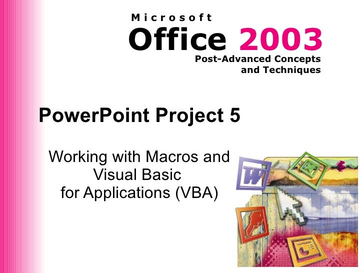 PowerPoint Project 5 Working with Macros and Visual Basic  for Applications (VBA)
