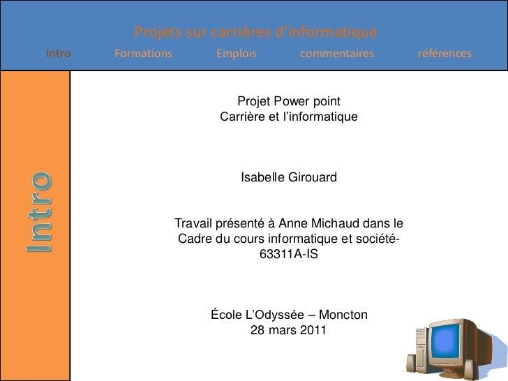 Projet Power point<br />Carrière et l'informatique<br />Isabelle Girouard<br />Travail présenté à Anne Michaud dans le<br ...