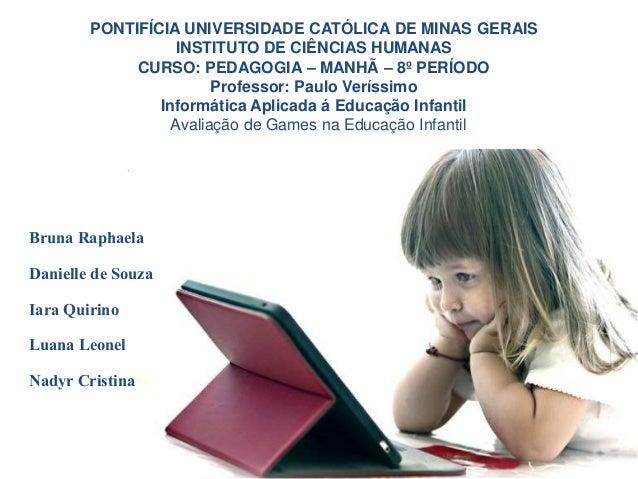 PONTIFÍCIA UNIVERSIDADE CATÓLICA DE MINAS GERAIS  INSTITUTO DE CIÊNCIAS HUMANAS  CURSO: PEDAGOGIA – MANHÃ – 8º PERÍODO  Pr...