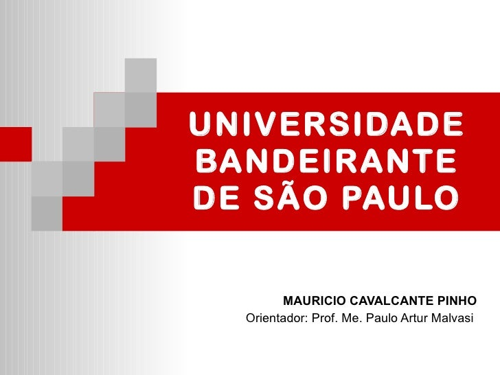 UNIVERSIDADE BANDEIRANTE DE SÃO PAULO MAURICIO CAVALCANTE PINHO Orientador: Prof. Me. Paulo Artur Malvasi
