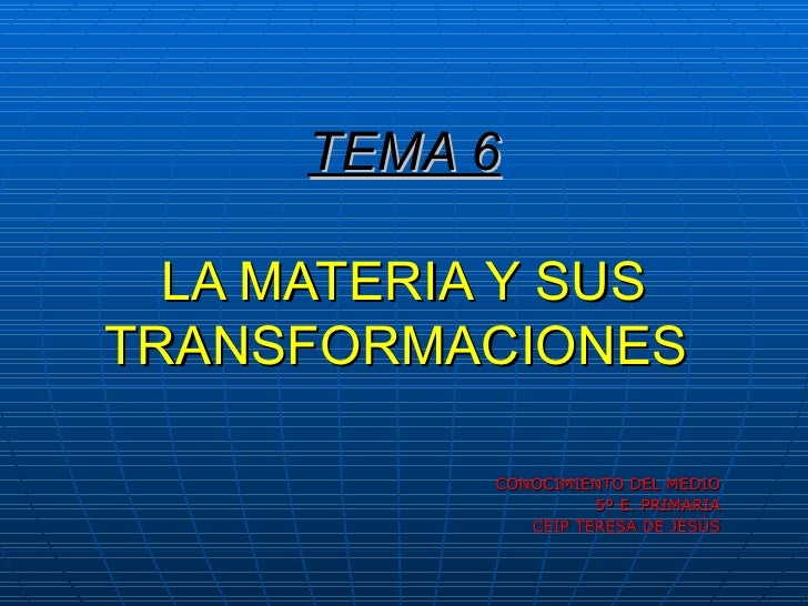 TEMA 6 LA MATERIA Y SUS TRANSFORMACIONES   CONOCIMIENTO DEL MEDIO 5º E. PRIMARIA CEIP TERESA DE JESÚS