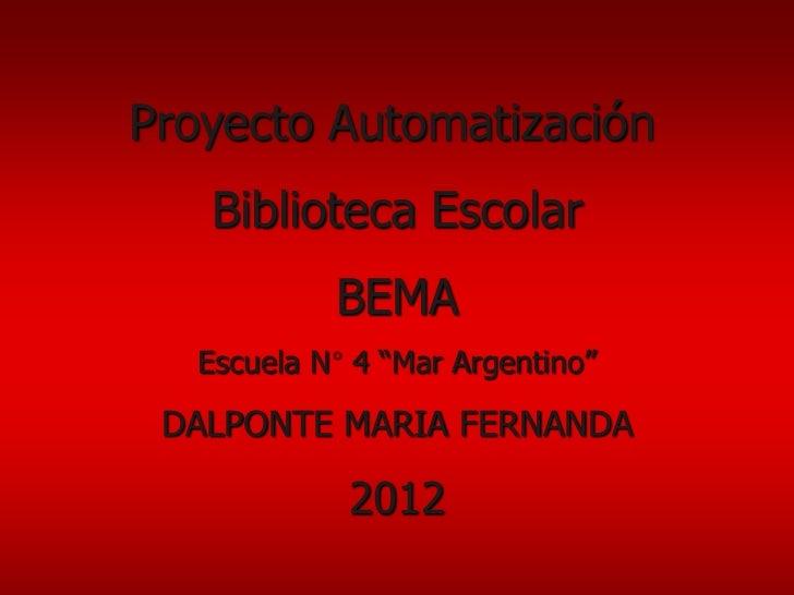 """Proyecto Automatización   Biblioteca Escolar           BEMA  Escuela N 4 """"Mar Argentino"""" DALPONTE MARIA FERNANDA          ..."""
